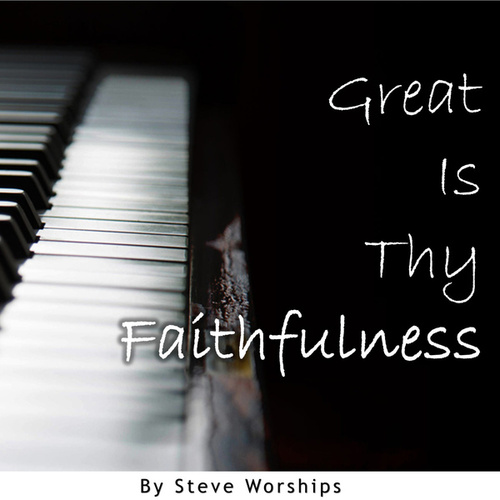 Great Is Thy Faithfulness (Acoustic Version) by Steve Worships