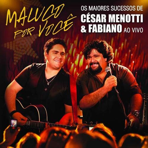Maluco Por Você - Os Maiores Sucessos De César Menotti & Fabiano von César Menotti & Fabiano