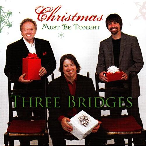 Christmas Must Be Tonight by Three Bridges