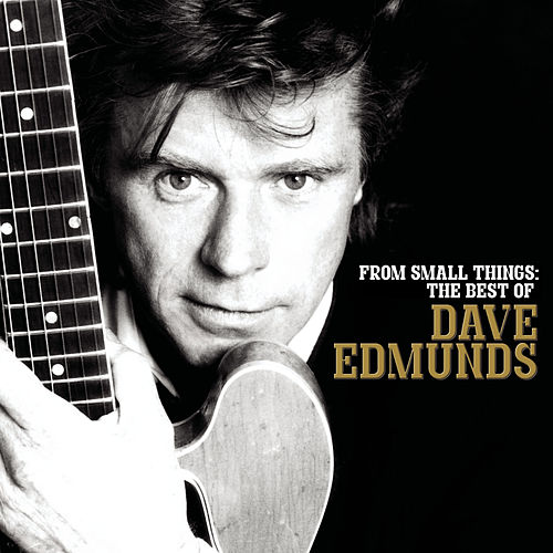 From Small Things: The Best Of Dave Edmunds de Dave Edmunds