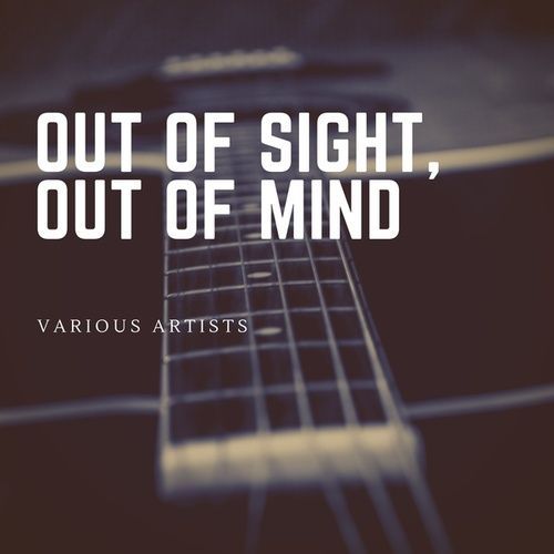 Out of Sight, Out of Mind by Various Artists