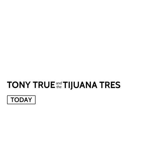 Today de Tony True and the Tijuana Tres