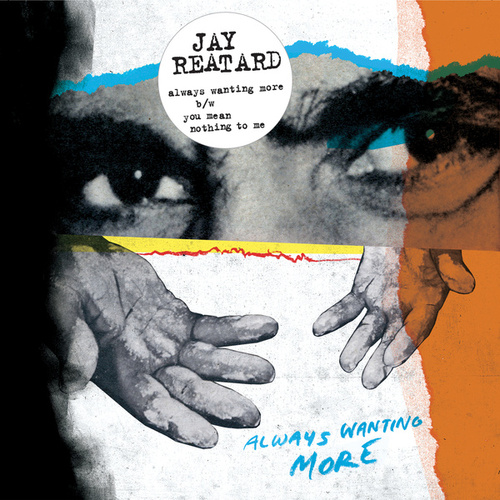 Always Wanting More | You Mean Nothing To Me by Jay Reatard