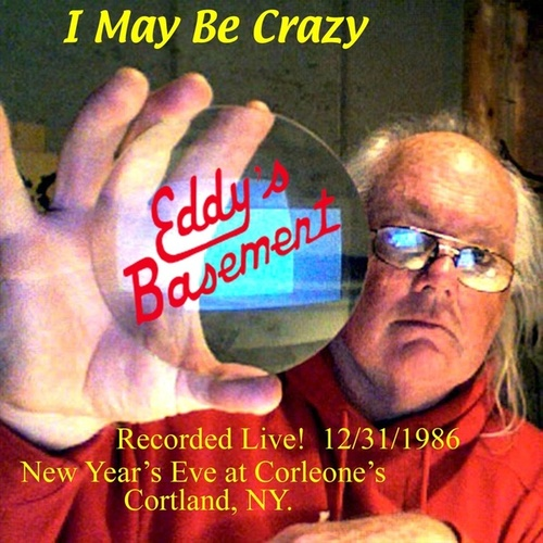 I May Be Crazy (Live) by Eddy's Basement