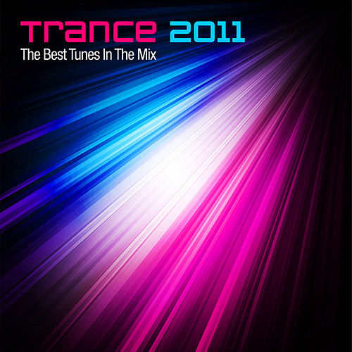 Trance 2011 - The Best Tunes In The Mix von Various Artists