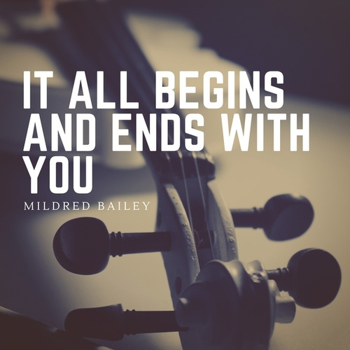 It All Begins and Ends with You by Mildred Bailey