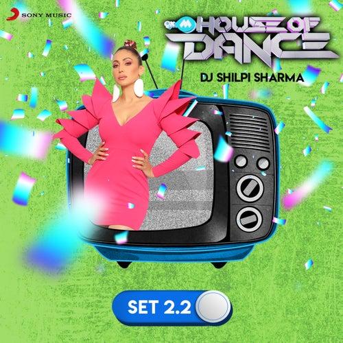 9XM House of Dance Set 2.2 (DJ Shilpi Sharma) by DJ Shilpi Sharma