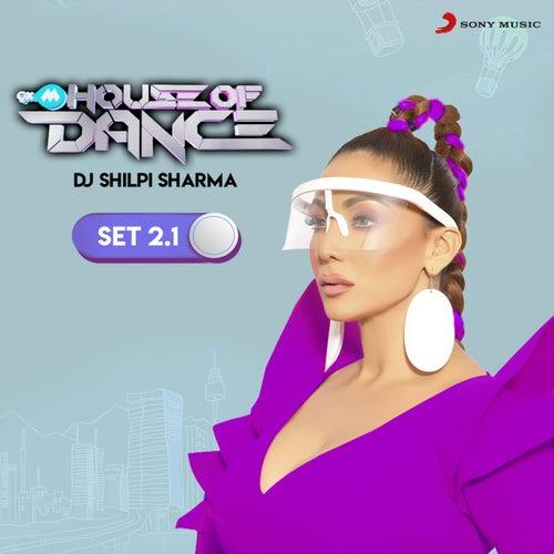 9XM House of Dance Set 2.1 (DJ Shilpi Sharma) by DJ Shilpi Sharma