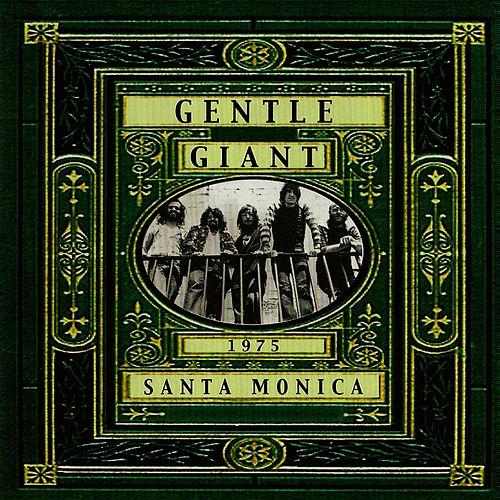 Live in Santa Monica 1975 by Gentle Giant
