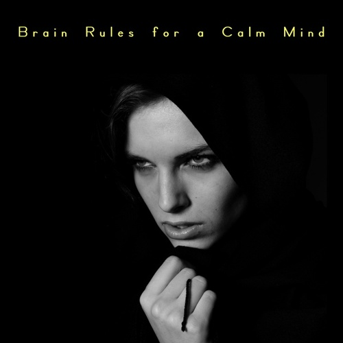 Brain Rules for a Calm Mind by Brain Study Music Guys