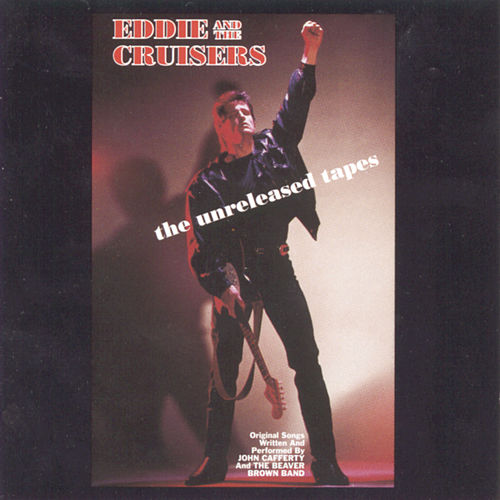 Eddie & The Cruisers - The Unreleased Tapes by John Cafferty & The Beaver Brown Band