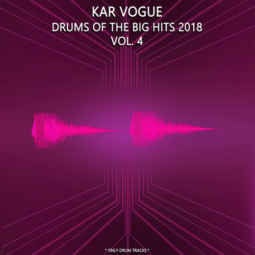 Drums Of The Big Hits 2018, Vol. 4 (Special Only Drum Versions) by Kar Vogue