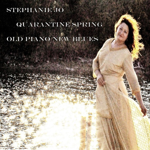 Quarantine Spring... Old Piano New Blues by Stephanie Jo