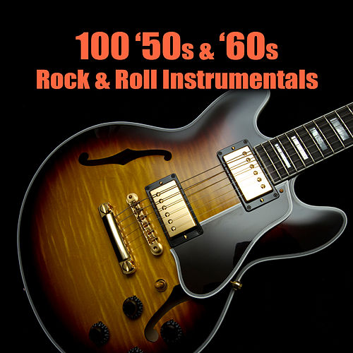 100 '50s & '60s Rock & Roll Instrumentals by Various Artists