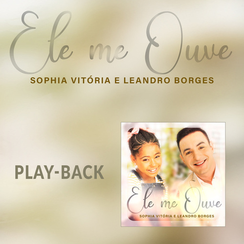 Ele Me Ouve (Playback) by Sophia Vitória