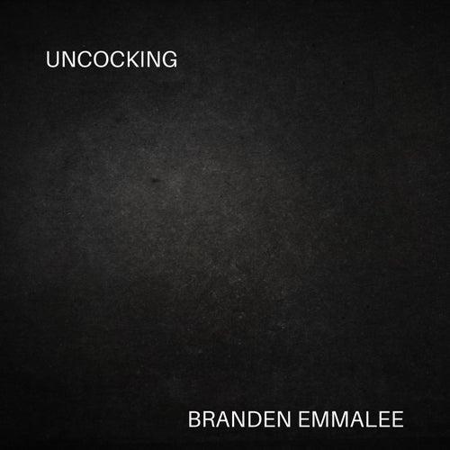 Uncocking by Branden Emmalee
