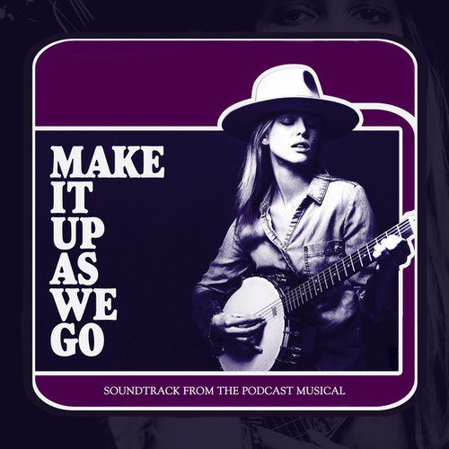 Make It Up As We Go (Soundtrack to the Podcast Musical) de Various Artists