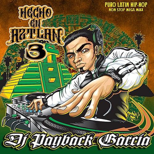 Hecho en Aztlan 3 von DJ Payback Garcia