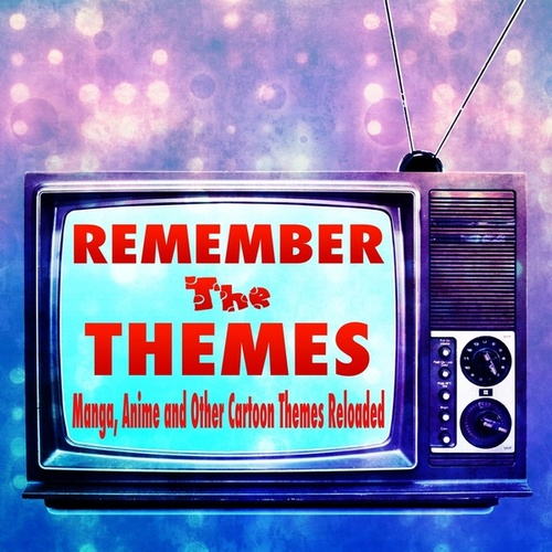 Remember the Themes - Manga, Anime and Other Cartoon Themes Reloaded by Coded Channel