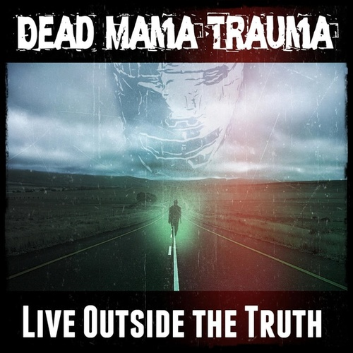 Live Outside the Truth by Dead Mama Trauma
