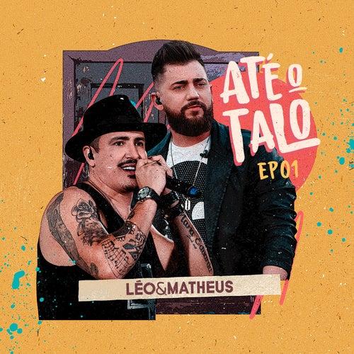 Até o Talo, Ep. 01 (Ao Vivo) de Leo e Matheus