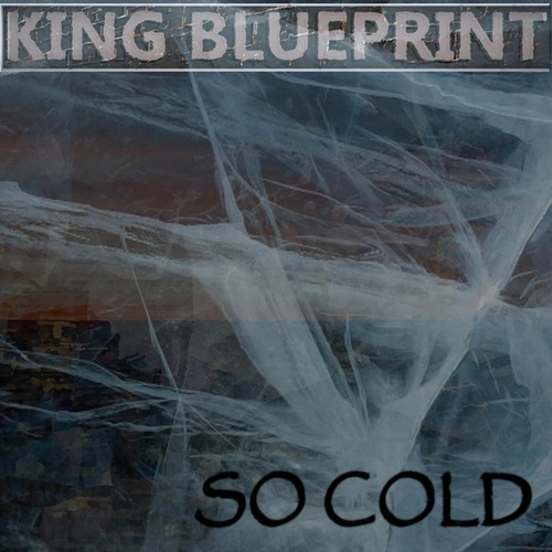 So Cold by King Blueprint