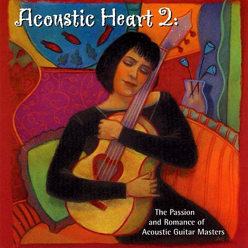 Acoustic Heart, Vol. 2: The Passion and Romance of Acoustic Guitar Masters de Various Artists