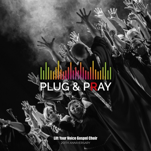 PLUG & PRAY by Lift Your Voice Gospel Choir