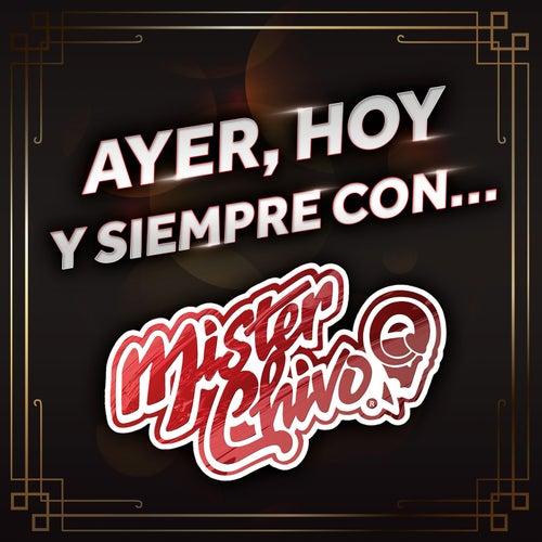 Ayer, Hoy Y Siempre Con... Mister Chivo de Mister Chivo