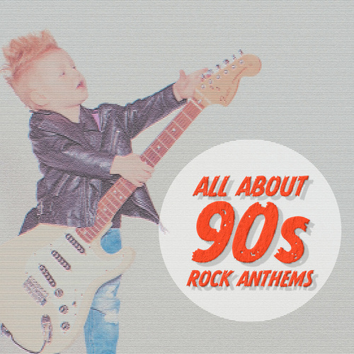 All About 90s Rock Anthems by Various Artists