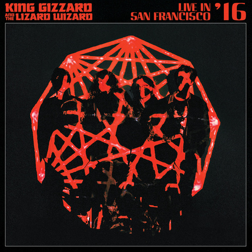 Live In San Francisco '16 by King Gizzard & The Lizard Wizard
