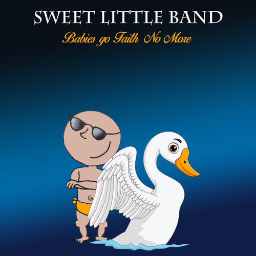 Babies Go the Faith No More by Sweet Little Band