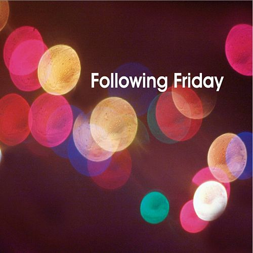 Following Friday by Following Friday