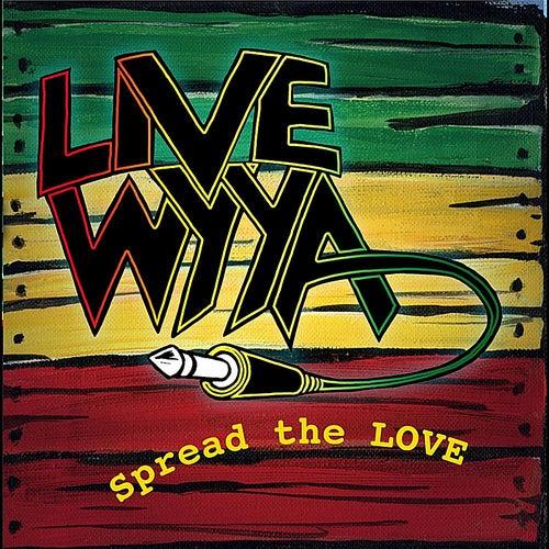 Spread the Love de Live Wyya