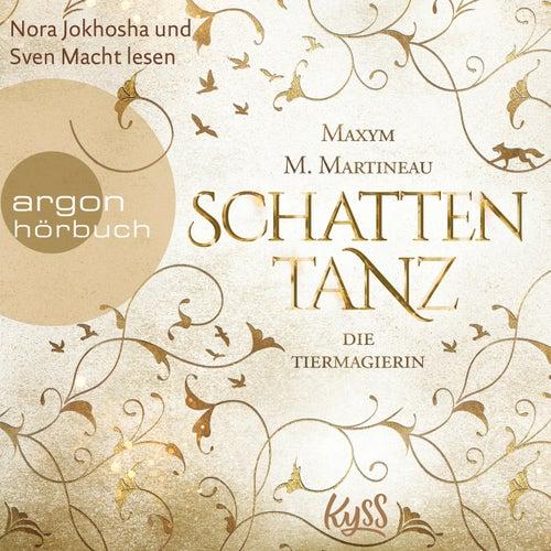Schattentanz - Die Tiermagier-Trilogie, Band 1 (Ungekürzte Lesung) von Maxym M. Martineau