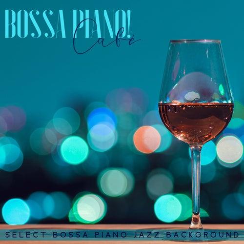 Bossa Piano! Café Select Bossa Piano Jazz Background, Expensive Restaurant Bar Music, Classy Cocktail Aperitif de Various Artists