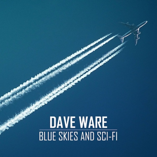 Blue Skies and Sci-Fi by Dave Ware