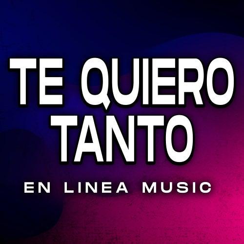 Te Quiero Tanto von En Linea Music