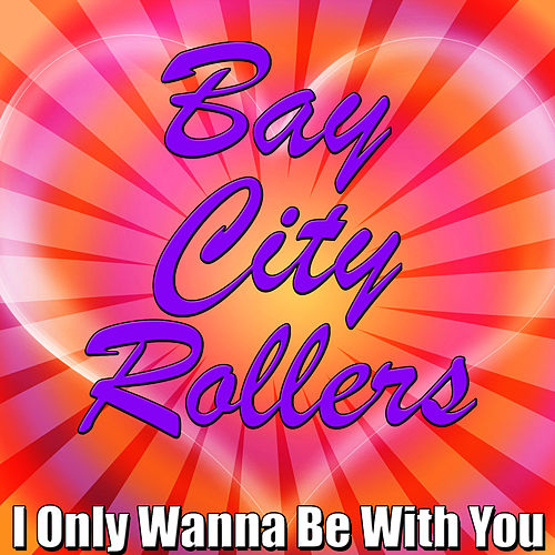 I Only Wanna Be With You de Bay City Rollers