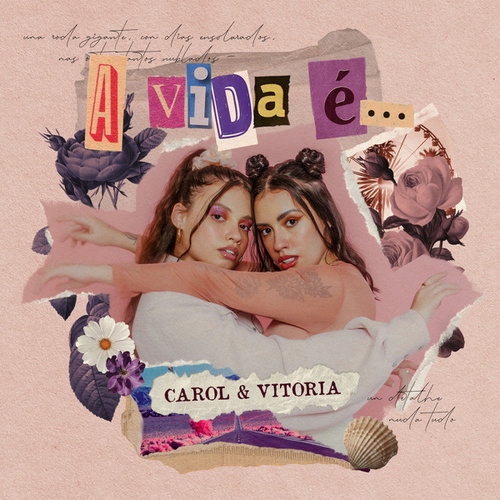 A Vida É... by Carol & Vitoria