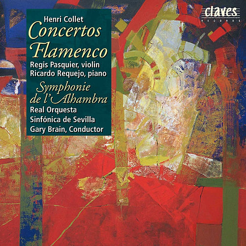 Henri Collet : Concerto Flamenco for Violin - Concerto Flamenco for Piano - Symphonie de l'Alhambra by Gary Brain