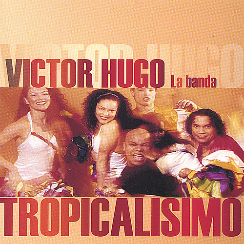 Tropicalisimo de Victor Hugo