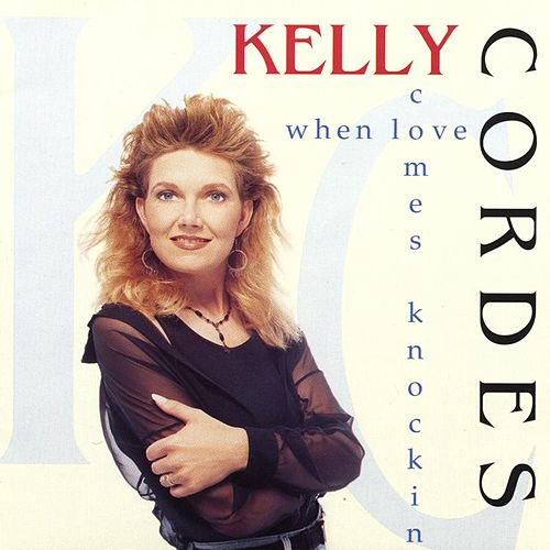 When Love Comes Knockin' by Kelly Cordes