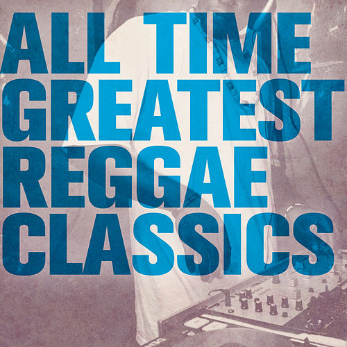 All Time Greatest Reggae Classics de Various Artists
