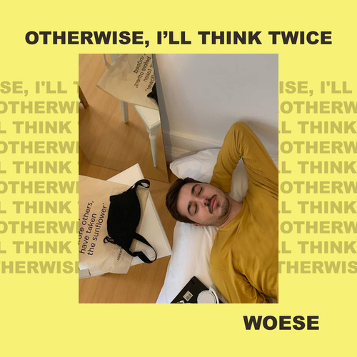 OTHERWISE, I'LL THINK TWICE by Woese