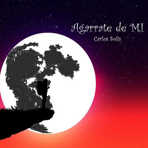 Agarrate de  Mi by Carlos Solis