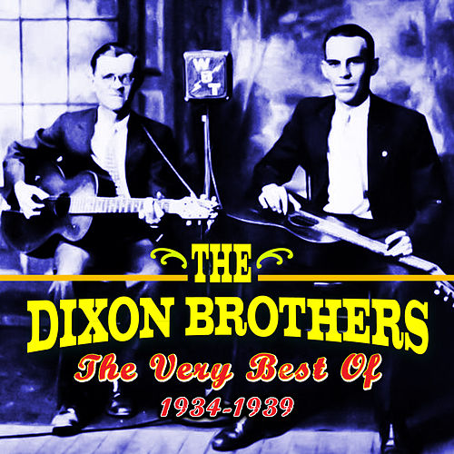 The Very Best Of (1934-1939) by The Dixon Brothers