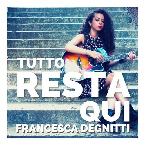Tutto resta qui di Francesca Degnitti
