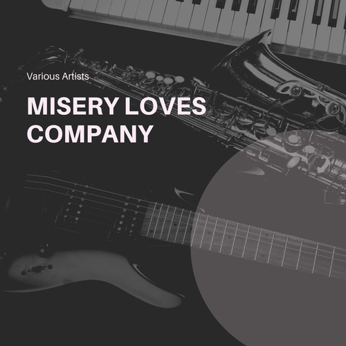 Misery Loves Company by Various Artists