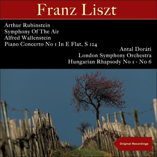 Liszt: Piano Concerto No 1 in E Flat, S 124 - Hungarian Rhapsody No 1 - No 6 by Arthur Rubinstein, Symphony Of The Air, Alfred Wallenstein, London Symphony Orchestra, Antal Doráti